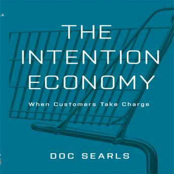Intention Economy: When Customers Take Charge, Doc Searls