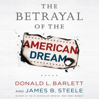 Betrayal the American Dream, James B. Steele, Donald L. Barlett