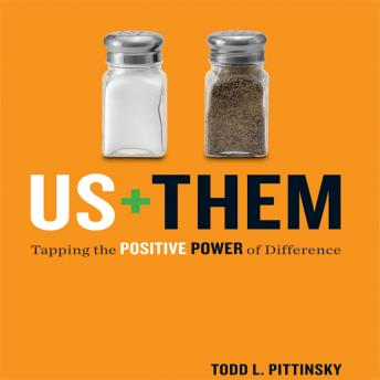 Us Plus Them: Tapping the Positive Power of Difference, Todd L. Pittinsky