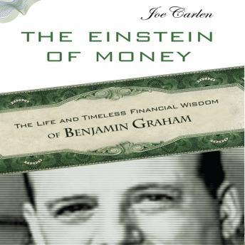 The Einstein Money: The Life and Timeless Financial Wisdom of Benjamin Graham
