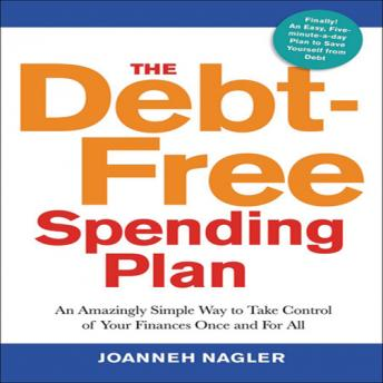 Debt-Free Spending Plan: An Amazingly Simple Way to Take Control of Your Finances Once and For All, JoAnneh Nagler