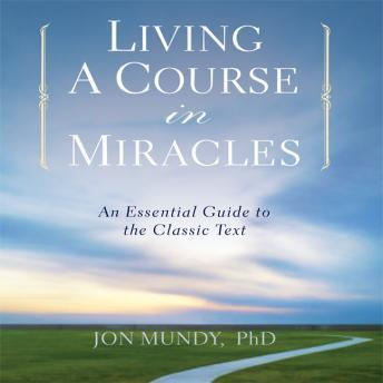 Living a Course in Miracles: An Essential Guide to the Classic Text Audiobook Free Download Online