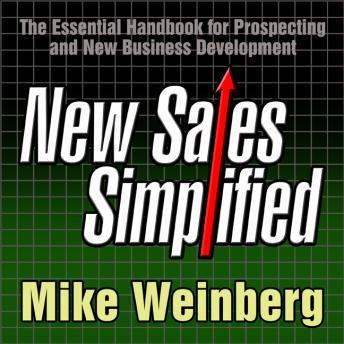 New Sales, Simplified: The Essential Handbook for Prospecting and New Business Development, Mike Weinberg