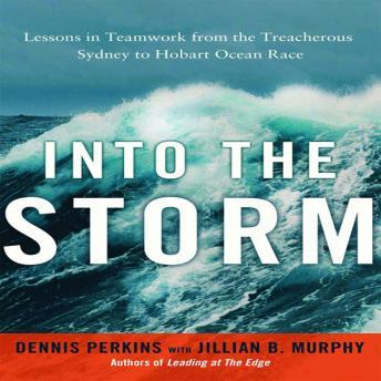 Into the Storm: Lessons in Teamwork from the Treacherous Sydney to Hobart Ocean Race, Jillian B. Murphy, Dennis N. T. Perkins
