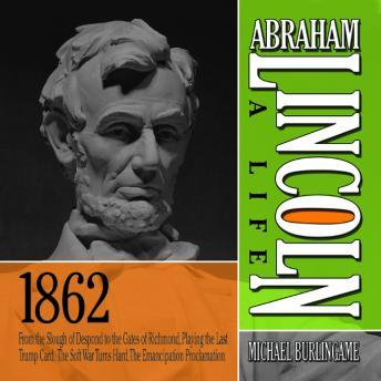 Abraham Lincoln: A Life 1862: From the Slough of Despond to the Gates of Richmond, Playing the Last Trump Card, The Soft War Turns Hard, The Emancipation Proclamation