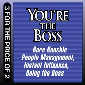 You're the Boss: Bare Knuckle People Management; Instant Influence; Being the Boss