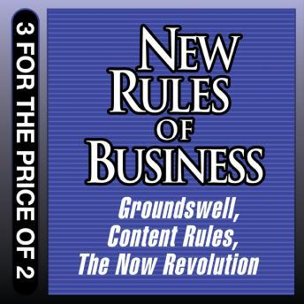 New Rules for Business: Groundswell Expanded and Revised Edition; Content Rules; The Now Revolution
