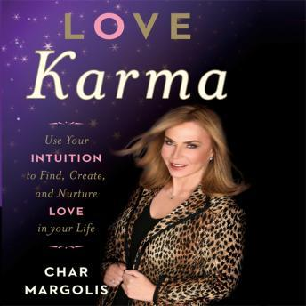 Love Karma: Use Your Intuition to Find, Create, and Nurture Love in Your Life, Char Margolis
