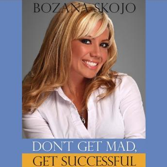 Don't Get Mad, Get Successful, Bozana Skojo