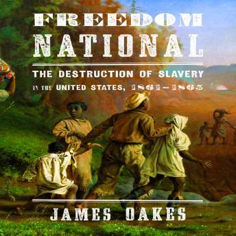 Freedom National: The destruction of Slavery in the United States, 1861-1865, James Oakes