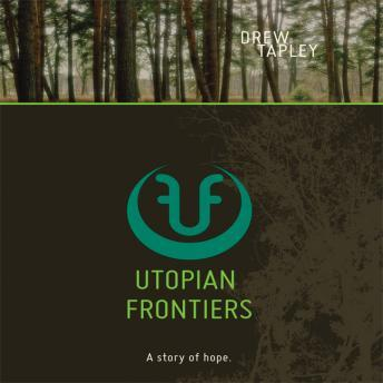 Utopian Frontiers: A Story of Hope, Drew Tapley