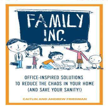Family, Inc.: Office Inspired Solutions to Reduce the Chaos in Your Home (and Save Your Sanity!), Caitlin Friedman, Andrew Friedman