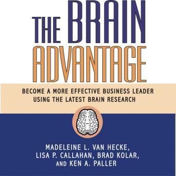 Brain Advantage: Become a More Effective Business Leader Using the Latest Brain Research, Lisa P. Callahan, Madeleine L. Van Hecke