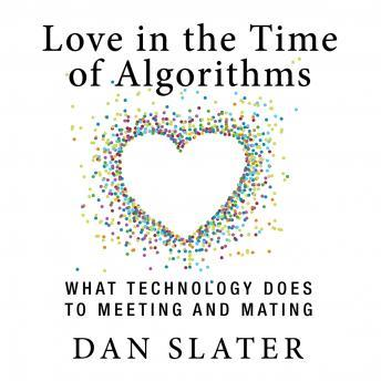 Love in the Time Algorithms: What TechnologyDoes to Meeting and Mating