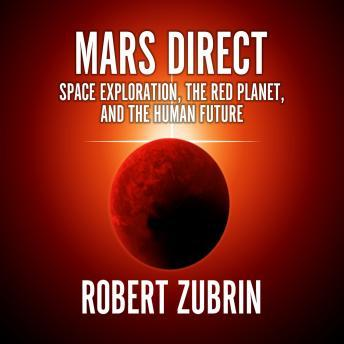 Download Mars Direct: Space Exploration, the Red Planet, and the Human Future by Robert Zubrin