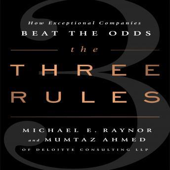 Three Rules: How Exceptional Companies Think, Mumtaz Ahmed, Michael E. Raynor