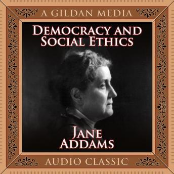 Democracy and Social Ethics, Jane Addams