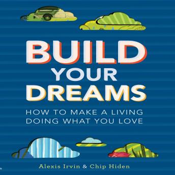 Build Your Dreams: How the Rich Stay Rich in Good Times and Bad, Alexis Irvin, Chip Hiden