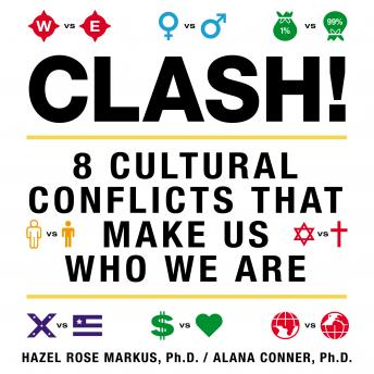 Clash!: 8 Cultural Conflicts That Make Us Who We Are, Alana Conner, Hazel Rose Markus