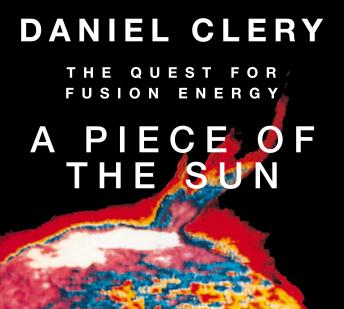 A Piece the Sun: The Quest for Fusion Energy