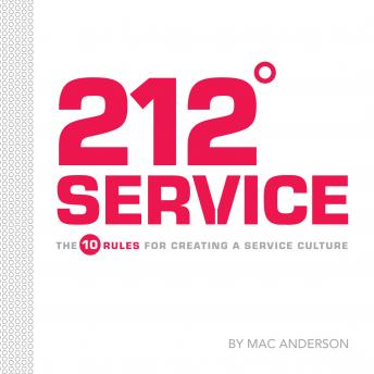 Download 212° Service: The 10 Rules for Creating a Service Culture by Mac Anderson