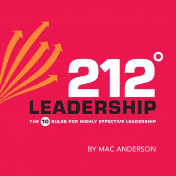 Download 212° Leadership: The 10 Rules for Highly Effective Leadership by Mac Anderson