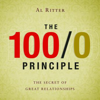 100/0 Principle: The Secret Of Great Relationships, Al Ritter