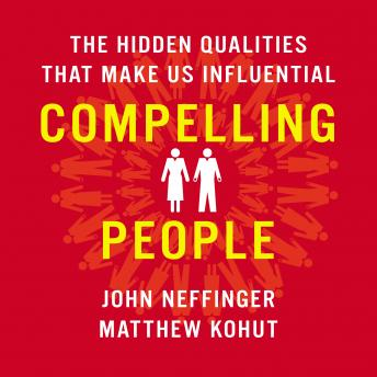 Compelling People: The Hidden Qualities That Make Us Influential details