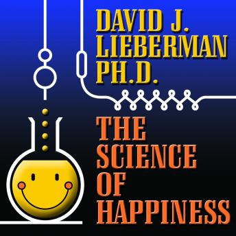 Science of Happiness: How to Stop the Struggle and Start Your Life, David J. Lieberman