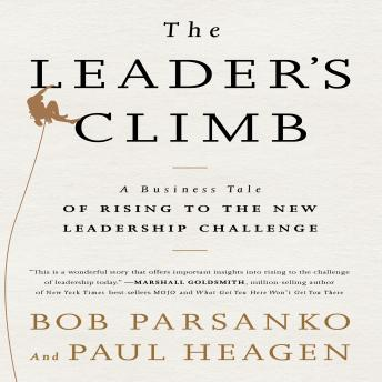 Leader's Climb: A Business Tale of Rising to the New Leadership Challenge, Paul Heagen, Bob Parsanko