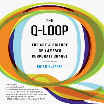 Q-Loop: The Art & Science of Lasting Corporate Change, Brian Klapper