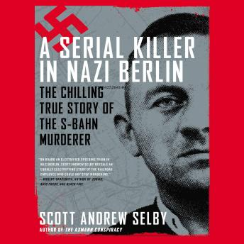 Serial Killer in Nazi Berlin: The Chilling True Story of the S-Bahn Murderer details