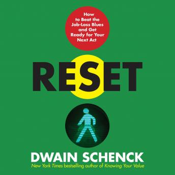Reset: How to Beat the Job-Loss Blues and Get Ready for Your Next Act, Dwain Schenck