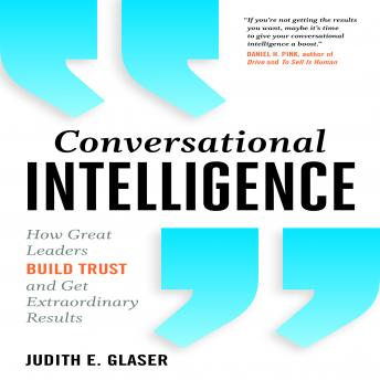 Conversational Intelligence: How Great Leaders Build Trust & Get Extraordinary Results