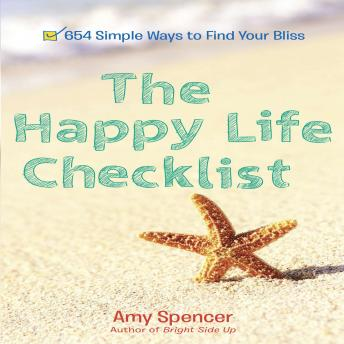 Happy Life Checklist: 654 Simple Ways to Find Your Bliss, Amy Spencer