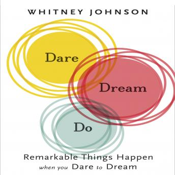 Dare, Dream, Do: Remarkable Things Happen When You Dare to Dream, Whitney Johnson