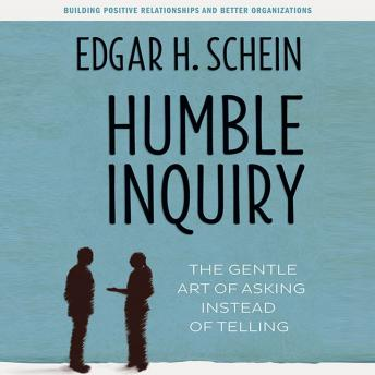 Humble Inquiry: The Gentle Art of Asking Instead of Telling, Audio book by Edgar H. Schein