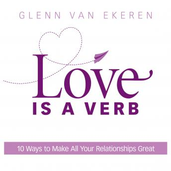 Love is a Verb: 10 Ways to Make All Your Relationships Great, Glenn Van Ekeren