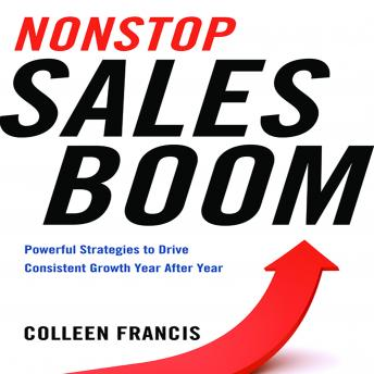 Nonstop Sales Boom: Powerful Strategies to Drive Consistent Growth Year After Year, Colleen Francis