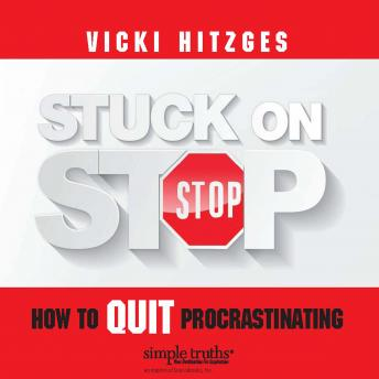 Stuck on Stop: How to Quit Procrastinating, Vicki Hitzges