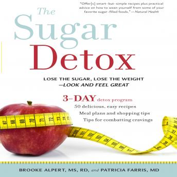 The Sugar Detox: Lose the Sugar, Lose the Weight--Look and Feel Great
