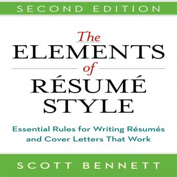 Elements of Resume Style: Essential Rules for Writing Resumes and Cover Letters That Work, Scott Bennett