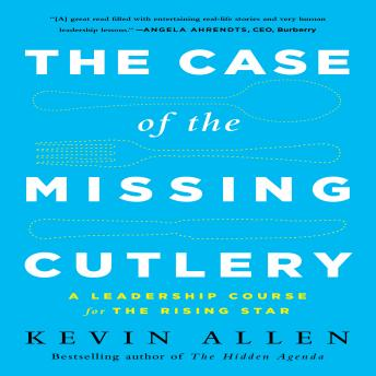 Case of the Missing Cutlery: A Leadership Course for the Rising Star, Kevin Allen