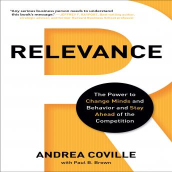 Relevance: The Power to Change Minds and Behavior and Stay Ahead of the Competition, Andrea Coville, Karen Saltus, Paul B. Brown