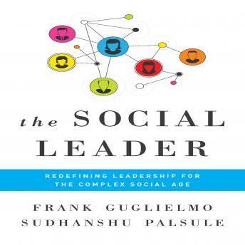 The Social Leader: Redefining Leadership for the Complex Social Age