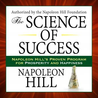 Science of Success: Napoleon Hill's Proven Program for Prosperity and Happiness, Napoleon Hill
