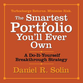 Smartest Portfolio You'll Ever Own: A Do-It-Yourself Breakthrough Strategy, Daniel R. Solin