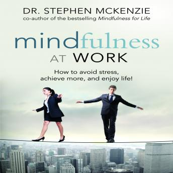 Mindfulness at Work: How to Avoid Stress, Achieve More, and Enjoy Life!, Stephen McKenzie
