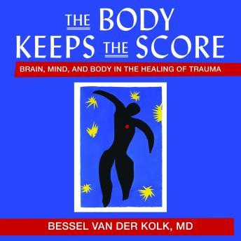 Download Body Keeps the Score: Brain, Mind, and Body in the Healing of Trauma by Bessel Van Der Kolk