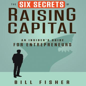 Six Secrets of Raising Capital: An Insider's Guide for Entrepreneurs sample.
